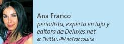 Ana Franco - periodista, experta en lujo y editora de Deluxes.net en Twitter: @AnaFrancoLuxe