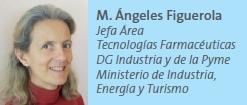 M. Ángeles Figuerola Jefa Área Tecnologías Farmacéuticas DG Industria y de la Pyme Ministerio de Industria, Energía y Turismo