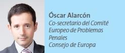Óscar Alarcón Co-secretario del Comité Europeo de Problemas Penales Consejo de Europa