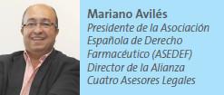 Mariano Avilés Presidente de la Asociación Española de Derecho Farmacéutico (ASEDEF) Director de la Alianza Cuatro Asesores Legales