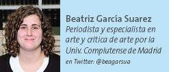 Beatriz García Suarez - Periodista y especialista en arte y crítica de arte por la Univ. Complutense de Madrid